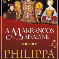 Philippa Gregory: A makrancos királyné (Tudorok 5.)